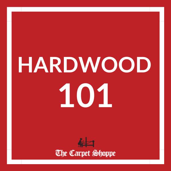 Hardwood Buying Guide | The Carpet Shoppe